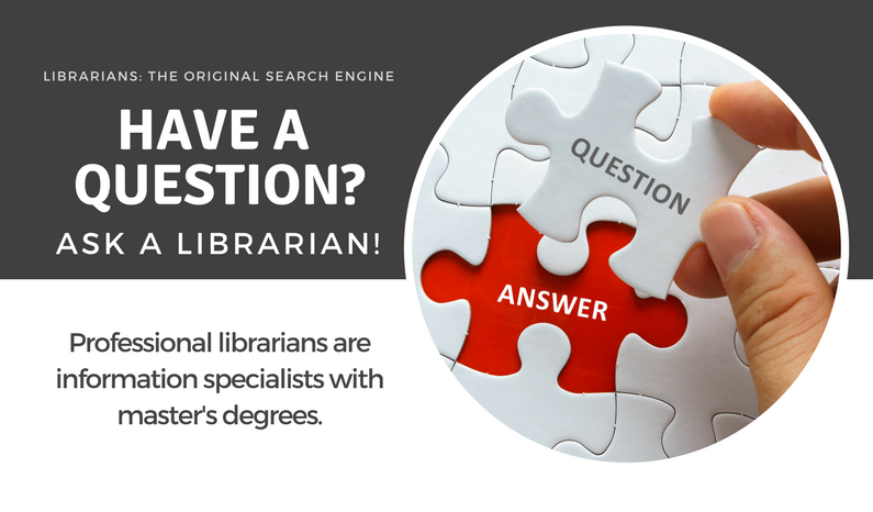 Have a Question?  Ask A Librarian